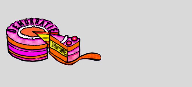 """Eine angeschnittene Torte mit Aufschrift """"Demokratie"""", im Inneren enthält sie eine mit """"Lobbyismus"""" beschriftete Schicht."""